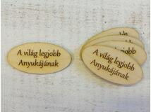"""Natúr fa - """"A világ legjobb anyukájának"""" ovál táblák 5db/csomag"""