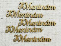 """Natúr fa """"K Meninam"""" felirat 5db/csomag"""